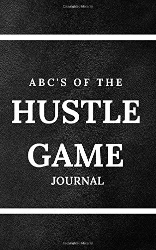 ABC'S OF THE HUSTLE GAME JOURNAL: CAPTURE YOUR SIDE HUSTLE IDEAS AND PASSIVE INCOME IDEAS IN THIS JOURNAL