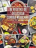 10 RECETAS DE DELICIOSA COMIDA MEXICANA: SIGUE LA TRADICION