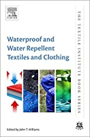 Waterproof and Water Repellent Textiles and Clothing (The Textile Institute Book Series)