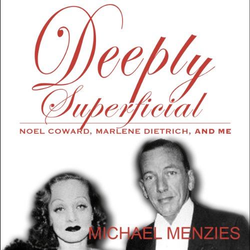 Deeply Superficial , Noel Coward, Marlene Dietrich and Me audiobook cover art