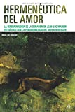 Hermenéutica del amor: La fenomenología de la donación de Jean-Luc Marion en diálogo c...