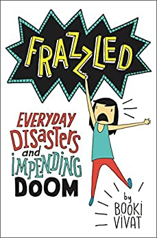 Frazzled: Everyday Disasters and Impending Doom by [Booki Vivat]