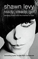 Ready, Steady, Go!: Swinging London and the Invention of Cool by Shawn Levy(2003-07-07)