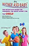 The scientific basis for choosing the right sport for the child: Mother and baby P4 , Sports for children by age , Benefits of sports for the child ,The basics of choosing the right sport for the