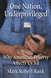 One Nation, Underprivileged: Why American Poverty Affects Us All by Mark Robert Rank (2005-07-28)