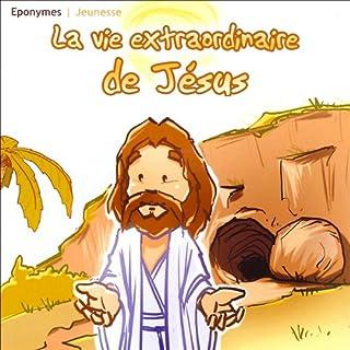 Couverture de La vie extraordinaire de Jésus