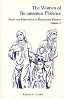 The Women of Renaissance Florence: Power and Dependence in Renaissance Florence