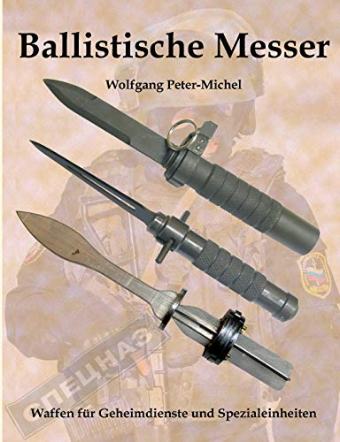 Ballistische Messer: Waffen für Geheimdienste und Spezialeinheiten