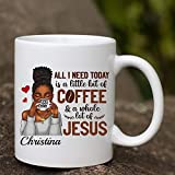 Personalized All I Need Today Is A Little Bit Of Coffee, Black Girl Coffee Mug, Afro Girl, Christian Girl, Jesus God, Ceremic Mug For Her Personalised Travl Coffee Tea Mugs Cups Ceramic 11 Oz