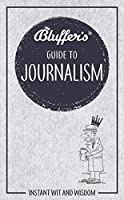 Bluffer's Guide to Journalism: Instant Wit and Wisdom (Bluffer's Guides)