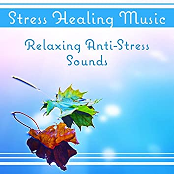 Stress Healing Music – Relaxing Anti (Stress Sounds, Meditation Tracks & Natural Ambiences, Find Your Inner Peace, Relaxation and Mindfulness)