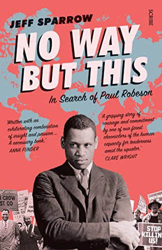 No Way But This: in search of Paul Robeson (English Edition)