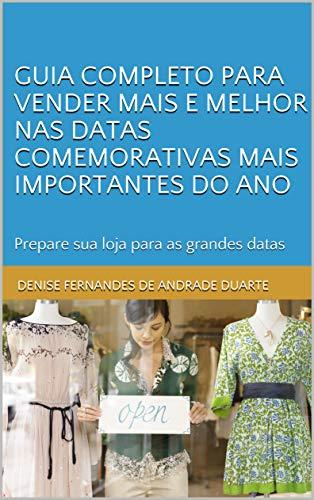 Guia completo para vender mais e melhor nas datas comemorativas mais importantes do ano: Prepare sua loja para as Grandes Datas (Portuguese Edition)