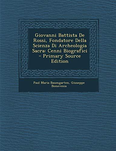 Giovanni Battista de Rossi, Fondatore Della Scienza Di Archeologia Sacra: Cenni Biografici