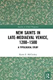 New Saints in Late-Mediaeval Venice, 1200–1500: A Typological Study (Sanctity in Global Perspective)