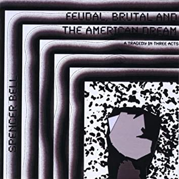 FEUDAL, BRUTAL & THE AMERICAN DREAM