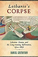 Lothario's Corpse: Libertine Drama and the Long-Running Restoration, 1700-1832 (Transits: Literature, Thought & Culture, 1650-1850)