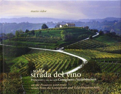 On the Prosecco Wine Route: Wines from the Conegliano and Valdobbiadene Hills
