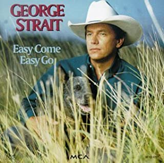 Easy Come Easy Go by George Strait