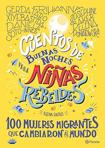 Cuentos de buenas noches para niñas rebeldes. 100 mujeres migrantes que...