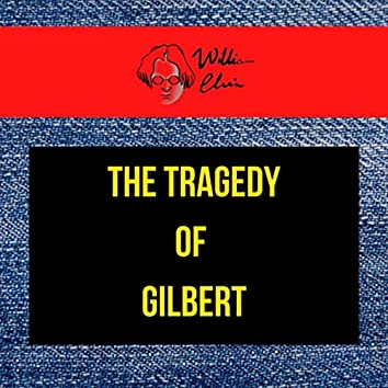 The Tragedy of Gilbert
