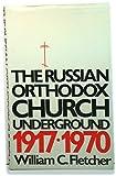 The Russian Orthodox Church underground, 1917-1970,