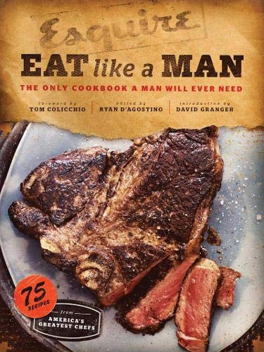 Download Eat Like A Man: The Only Cookbook A Man Will Ever Need (Cookbook For Men, Meat Eater Cookbooks, Grilling Cookbooks) 