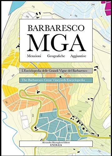 Barbaresco MGA. L'enciclopedia delle grandi vigne del Barbaresco. Ediz. italiana e inglese