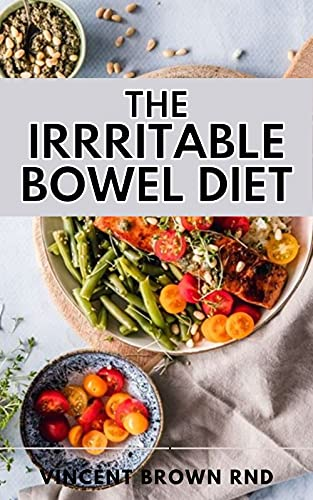 THE IRRITABLE BOWEL DIET: The Complete Guide And Recipes On Irritable Bowel Syndrome (English Edition)
