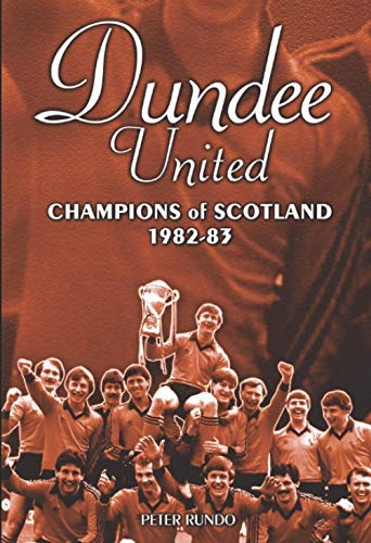 Dundee United: Champions of Scotland 1982-83