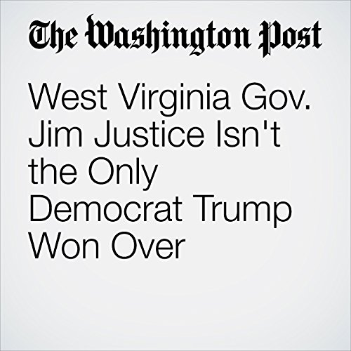West Virginia Gov. Jim Justice Isn't the Only Democrat Trump Won Over copertina