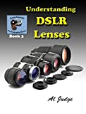 Understanding DSLR Lenses: An Illustrated Guidebook (Finely Focused Photography...