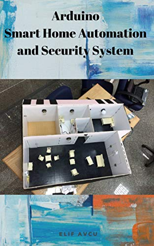 Arduino Smart Home Automation and Security System (English Edition)
