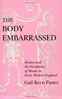 The Body Embarrassed: Drama and the Disciplines of Shame in Early Modern England by Gail Kern Paster(1993-04-22)
