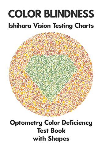 Compare Textbook Prices for Color Blindness Ishihara Vision Testing Charts Optometry Color Deficiency Test Book With Shapes: Ishihara Plates for Testing All Forms of Color ... Deuteranomaly Tritanopia Eye Doctor  ISBN 9781703774177 by Monkey, Science