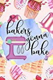 Bakers Gonna Bake: A Recipe Journal to Create Your Own Custom Cookbook