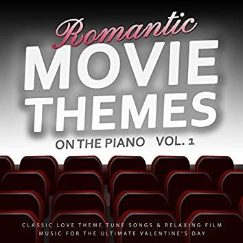 Romantic Movie Themes on the Piano, Vol. 1: Classic Love Theme Tune Songs & Relaxing Film Music for the Ultimate Valentine's Day