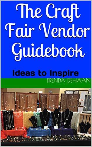 Book: The Craft Fair Vendor Guidebook - Ideas to Inspire by Brenda DeHaan