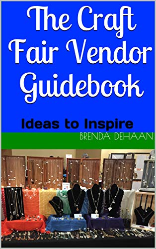 Book: The Craft Fair Vendor Guidebook - Ideas to Inspire by Brenda DeHaan
