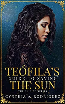 Teófila's Guide to Saving the Sun by [Cynthia A. Rodriguez]