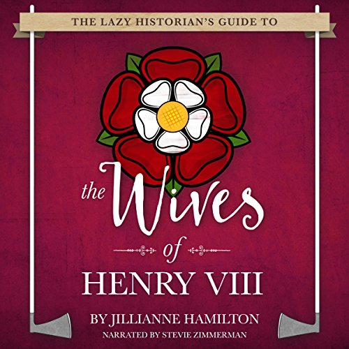 The Lazy Historian's Guide to the Wives of Henry VIII audiobook cover art