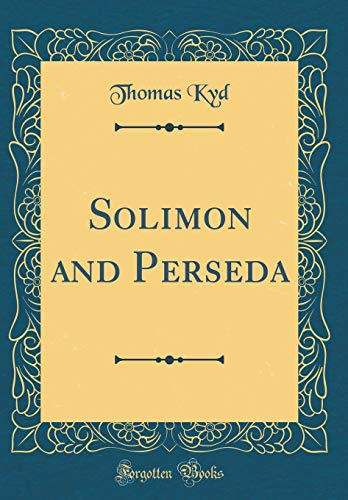 Solimon and Perseda (Classic Reprint)