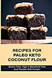Recipes For Paleo Keto Coconut Flour: Gluten-Free, High In Beneficial Fats And Packed With Protein: Sugar Free Coconut Flour Recipes