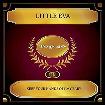 Keep Your Hands Off My Baby (UK Chart Top 40 - No. 30)
