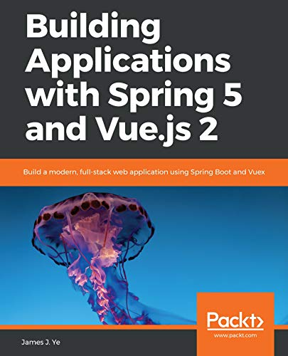Building Applications with Spring 5 and Vue.js 2: Build a modern, full-stack web application using Spring Boot and Vuex (English Edition)