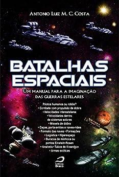 Batalhas espaciais : um manual para a imaginação das guerras estelares por [Antonio Luiz M. C. Costa]