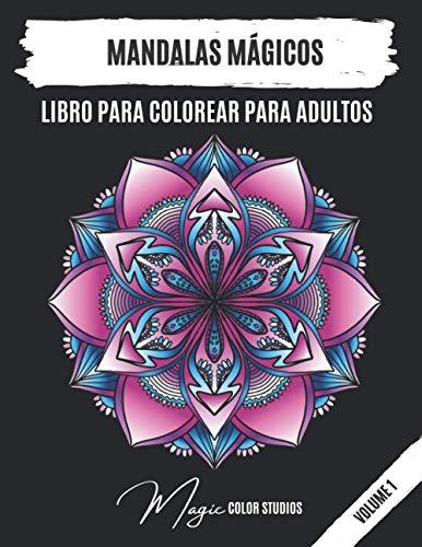 Mandala mágico: Libro para colorear para adultos con 30 mandalas únicos para colorear para relajarse, aliviar el estrés y promover la creatividad (Volumen 1)