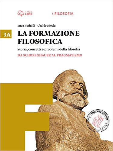 La formazione filosofica. Per le Scuole superiori. Con e-book. Con espansione online. Da Schopenhauer al pragmatismo-Dalla seconda rivoluzione scientifica (Vol. 3)