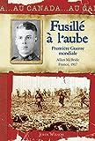 Au Canada : Fusillé à l'aube: Premi?re Guerre Mondiale, Allan McBride, France, 1917