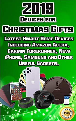 2019 Devices for Christmas Gifts: Latest Smart Home Devices Including Amazon Alexa, Garmin Forerunner, New iPhone, Samsung and Other Useful Gadgets (English Edition)